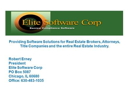 Providing Software Solutions for Real Estate Brokers, Attorneys, Title Companies and the entire Real Estate Industry. Robert Erney President Elite Software.