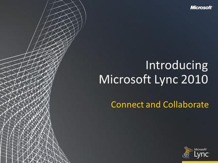 Introducing Microsoft Lync 2010 Connect and Collaborate.