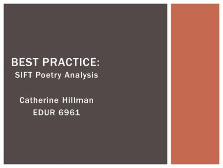 SIFT Poetry Analysis Catherine Hillman EDUR 6961 BEST PRACTICE: