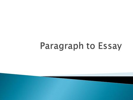  An essay is a piece of writing several paragraph long  Witing an essay is no more difficult than writing a paragraph except that an essay is longer.