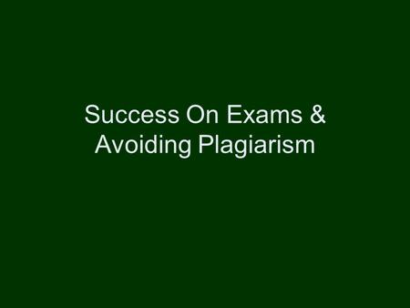 Success On Exams & Avoiding Plagiarism. Successful Essay Writing Idea #1 Students often ask how they can do well for exams in the on-line class There.