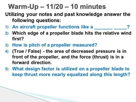 Utilizing your notes and past knowledge answer the following questions: 1) An aircraft propeller functions like a _______ _____? 2) Which edge of a propeller.