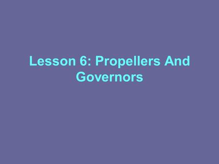 Lesson 6: Propellers And Governors. Propeller Principles Consists of two or more blades and a central hub to which the blades are attached. Propeller.
