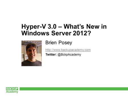 Hyper-V 3.0 – What's New in Windows Server 2012? Brien Posey