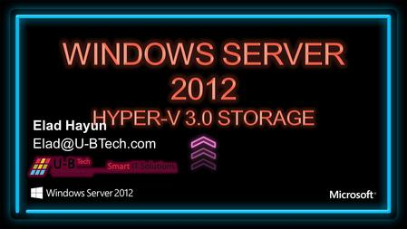 Elad Hayun Agenda What's New in Hyper-V 2012 Storage Improvements Networking Improvements VM Mobility Improvements.