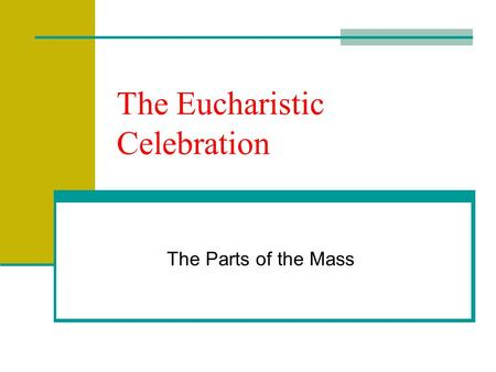 The Eucharistic Celebration The Parts of the Mass.