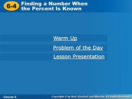Course 3 6-4 Finding a Number When the Percent Is Known 6-4 Finding a Number When the Percent Is Known Course 3 Warm Up Warm Up Problem of the Day Problem.