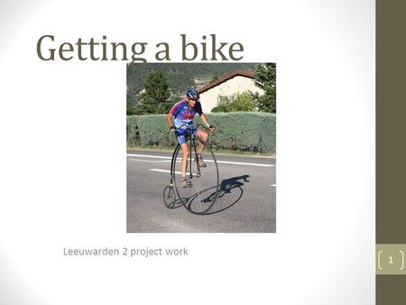 Getting a bike Leeuwarden 2 project work 1. Summary What is the problem? New proposal Inform the students 2.