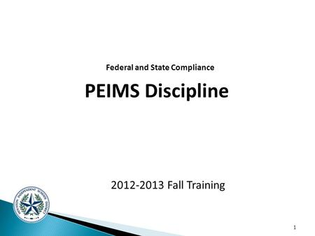 1 2012-2013 Fall Training Federal and State Compliance PEIMS Discipline.