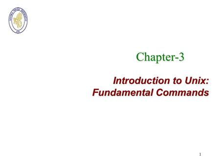 Chapter-3 Introduction to Unix: Fundamental Commands.