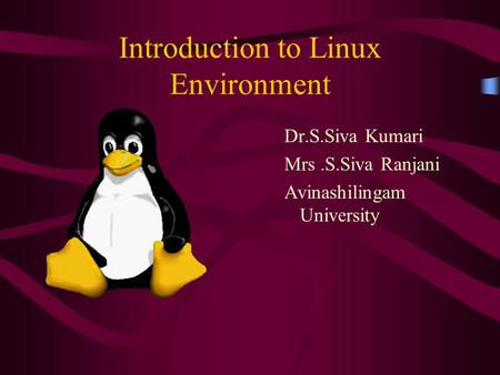 Introduction to Linux Environment Dr.S.Siva Kumari Mrs.S.Siva Ranjani Avinashilingam University.