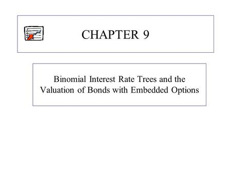CHAPTER 9 Binomial Interest Rate Trees and the Valuation of Bonds with Embedded Options.