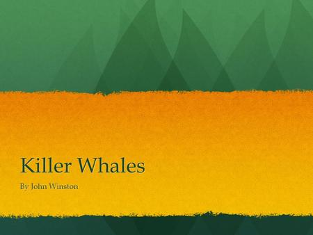 Killer Whales By John Winston. Killer Whales They live in cold places like north pole and the Antarctica. Indian ocean and the parlor waters and pacific.
