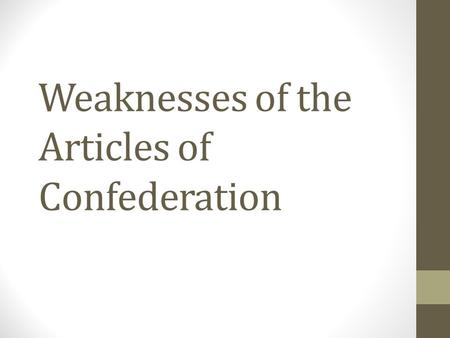 Weaknesses of the Articles of Confederation. The Structure of the Articles of Confederation A simple government was set up by the Articles. A Congress.