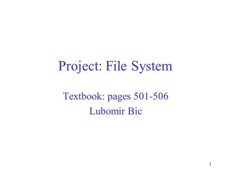 1 Project: File System Textbook: pages 501-506 Lubomir Bic.
