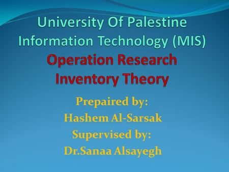 Prepaired by: Hashem Al-Sarsak Supervised by: Dr.Sanaa Alsayegh.