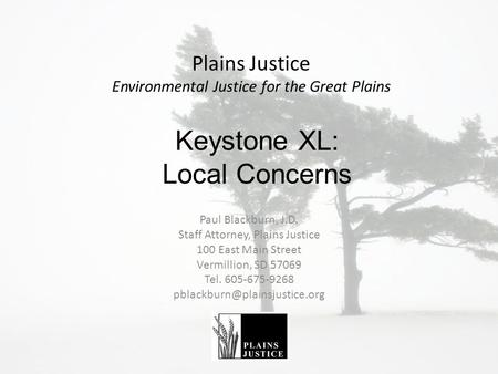 Plains Justice Environmental Justice for the Great Plains Paul Blackburn, J.D. Staff Attorney, Plains Justice 100 East Main Street Vermillion, SD 57069.