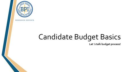 Candidate Budget Basics Let 's talk budget process!