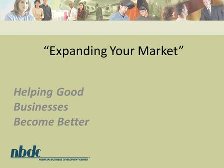 """Expanding Your Market"" Helping Good Businesses Become Better."