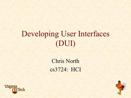 Developing User Interfaces (DUI) Chris North cs3724: HCI.