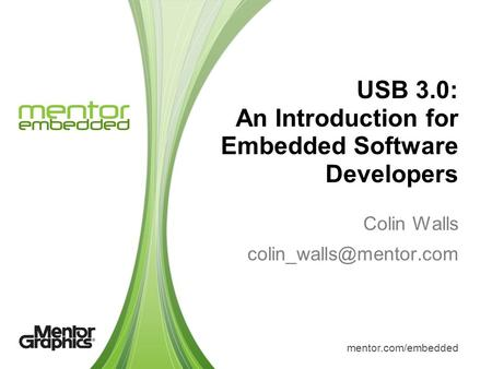 Mentor.com/embedded Colin Walls USB 3.0: An Introduction for Embedded Software Developers.
