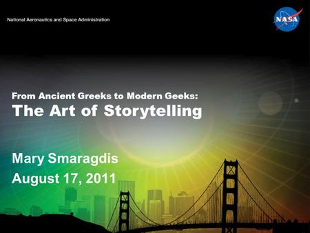 From Ancient Greeks to Modern Geeks: The Art of Storytelling Mary Smaragdis August 17, 2011.