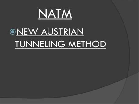 NATM NEW AUSTRIAN TUNNELING METHOD.