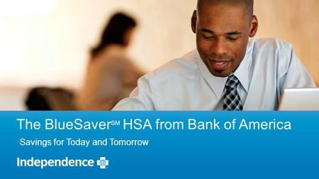 The BlueSaver SM HSA from Bank of America Savings for Today and Tomorrow.