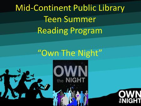 "Mid-Continent Public Library Teen Summer Reading Program ""Own The Night"""