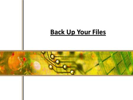 1 Back Up Your Files. 2 Back up your files Avoid losing photos, important files, data Schedule backups – store backups away from home/school in case of.