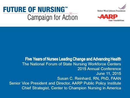 National Forum of State Nursing Workforce Centers June 11, 2015 Susan C. Reinhard, RN, PhD, FAAN.