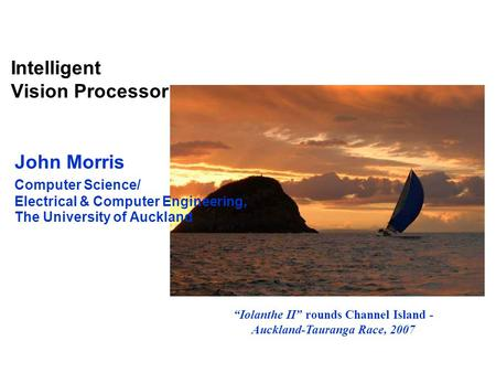 "<strong>Intelligent</strong> Vision Processor ""Iolanthe II"" rounds Channel Island - Auckland-Tauranga Race, 2007 John Morris Computer Science/ Electrical & Computer Engineering,"