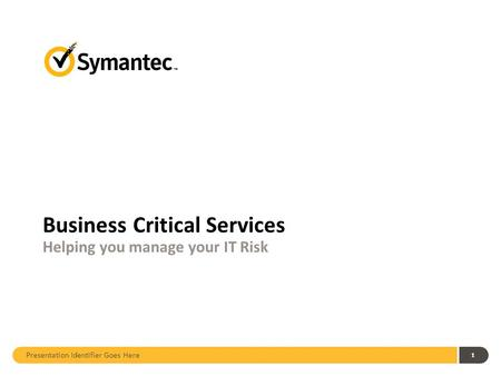 Presentation Identifier Goes Here 1 Business Critical Services Helping you manage your IT Risk.