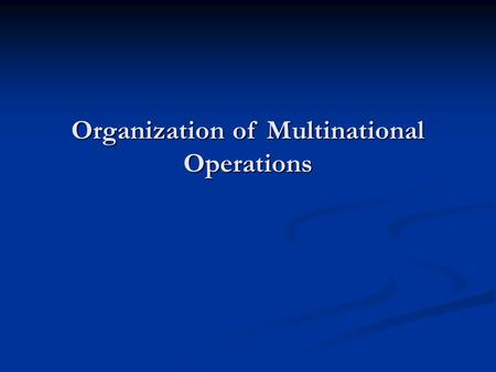 Organization of Multinational Operations. Basic Principles of Organization DEPARTMENTALIZATION UNITY OF COMMAND.