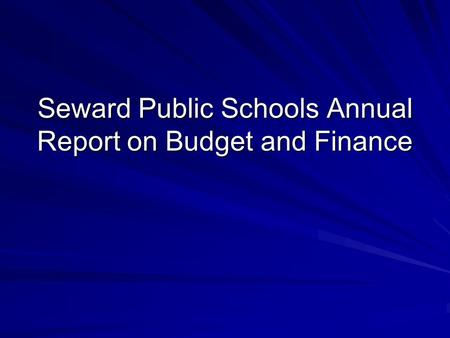Seward Public Schools Annual Report on Budget and Finance.