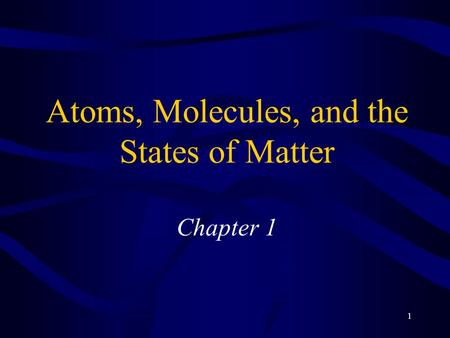 1 Atoms, Molecules, and the States of Matter Chapter 1.