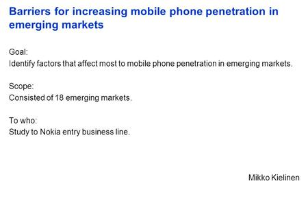 Barriers for increasing mobile phone penetration in emerging markets Goal: Identify factors that affect most to mobile phone penetration in emerging markets.