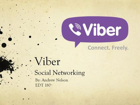 Viber Social Networking By: Andrew Nelson EDT 180.
