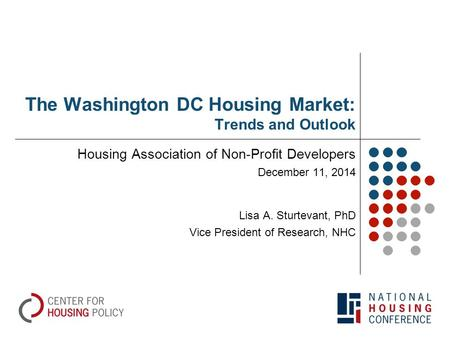 The Washington DC Housing Market: Trends and Outlook Housing Association of Non-Profit Developers December 11, 2014 Lisa A. Sturtevant, PhD Vice President.