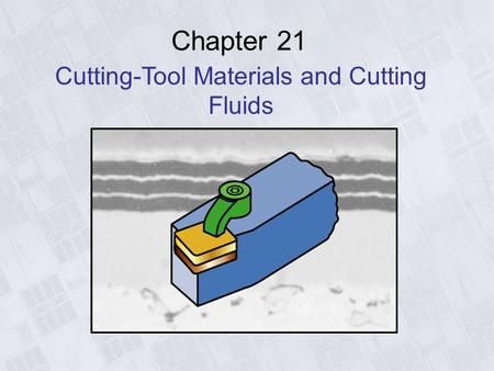Chapter 21 Cutting-Tool Materials and Cutting Fluids.