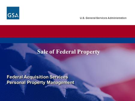 U.S. General Services Administration Sale of Federal Property Federal Acquisition Services Personal Property Management Federal Acquisition Services Personal.