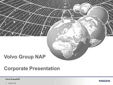 Volvo Group NAP 1 2008-04-08 Volvo Group NAP Corporate Presentation.
