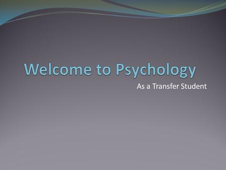 As a Transfer Student. Overview Welcome to Northern Illinois University! This is a general overview of the course requirements within the major of Psychology.