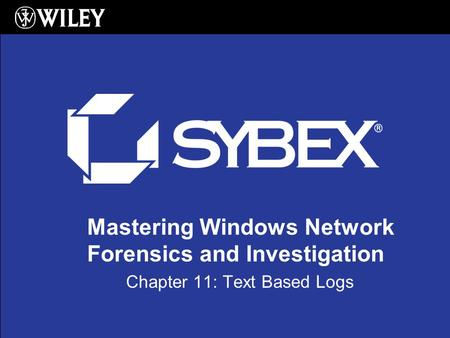 Mastering Windows Network Forensics and Investigation Chapter 11: Text Based Logs.
