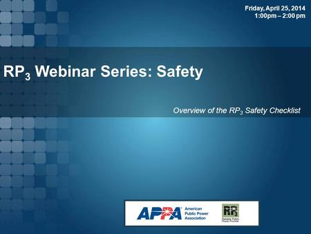 RP 3 Webinar Series: Safety Overview of the RP 3 Safety Checklist Friday, April 25, 2014 1:00pm – 2:00 pm.