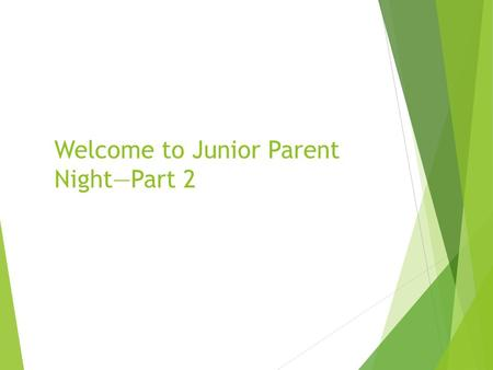 "Welcome to Junior Parent Night—Part 2. ""What should we be doing?"" A timeline for success through the college process."