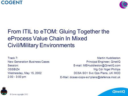 © Crown copyright 2002 From ITIL to eTOM: Gluing Together the eProcess Value Chain In Mixed Civil/Military Environments Track 7: New Generation Business.