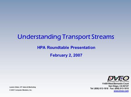 HPA Roundtable Presentation February 2, 2007 Laszlo Zoltan, VP Sales & Marketing © 2007 Computer Modules, Inc. 11409 West Bernardo Court San Diego, CA.
