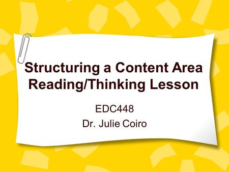 Structuring a Content Area Reading/Thinking Lesson EDC448 Dr. Julie Coiro.