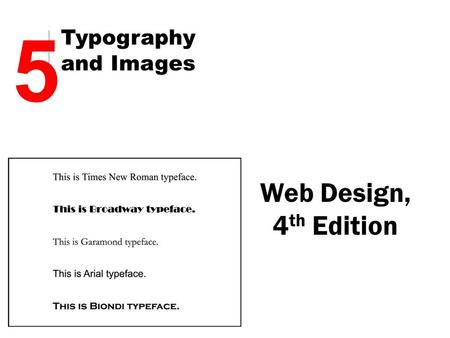 Web Design, 4 th Edition 5 Typography and Images.